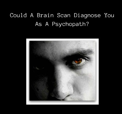 Could A Brain Scan Diagnose You As A Psychopath