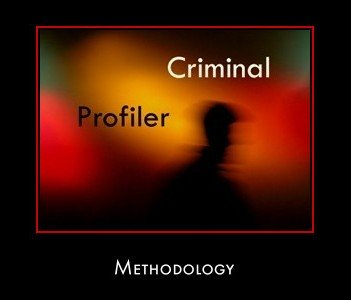 criminal profiling signature behaviors and fbi methodology criminal profiling methodology