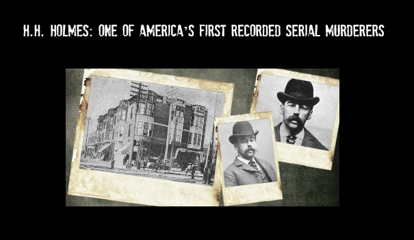 H.H. Holmes: One of America's First Recorded Serial Murderers