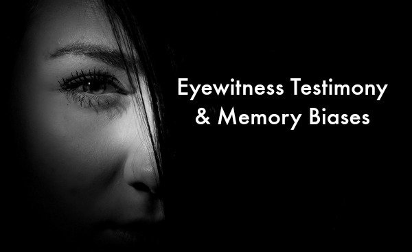 Eyewitness Testimony and Memory Biases